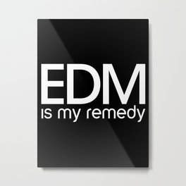 EDM Is My Remedy  Metal Print