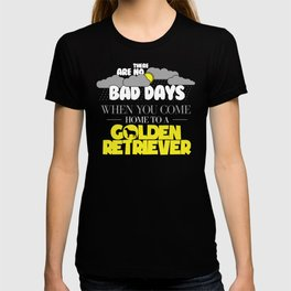 Funny Golden Retriever Gift There Are No Bad Days When You come Home To A Golden Retriever T-shirt