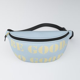 Be Good.  Do Good. Fanny Pack