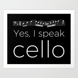 Yes, I speak cello Art Print