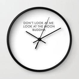 DON'T LOOK AT ME LOOK AT THE MOON - BUDDHA Wall Clock