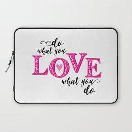 Do what you love, love what you do Laptop Sleeve