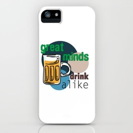 Great Minds Drink Alike - Draft Beer Alcohol iPhone Case