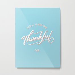 There Is So Much To Be Thankful For Metal Print