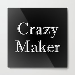 Crazy Maker Metal Print