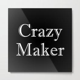 Crazy Maker Metal Print