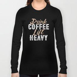 Drink Coffee Lift Heavy Long Sleeve T-shirt