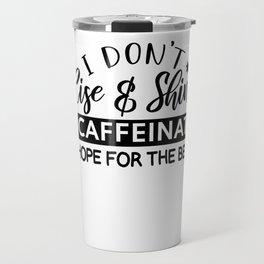 I Don't Rise & Shine I Caffeinate Funny Saying Travel Mug