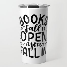Books fall open, you fall in - bookaholic humor quotes handwriting typography Travel Mug