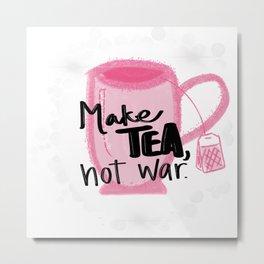 Make Tea, Not War Metal Print