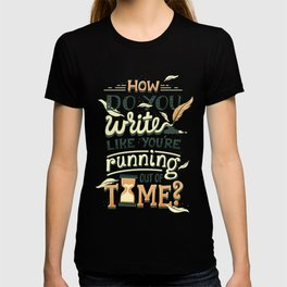 Write like you're running out of time T-shirt