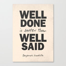 Well done is better than well said, Benjamin Franklin inspirational quote for motivation, work hard Canvas Print