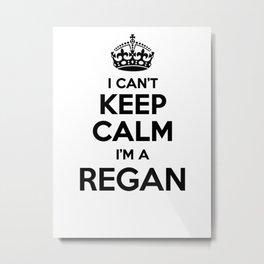 I cant keep calm I am a REGAN Metal Print