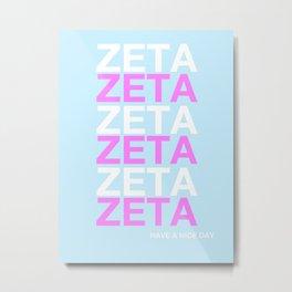 ZETA HAVE A NICE DAY Metal Print