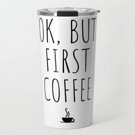 OK But First Coffee Drink Gift Funny Travel Mug