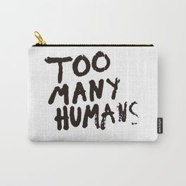 Too many humans Carry-All Pouch