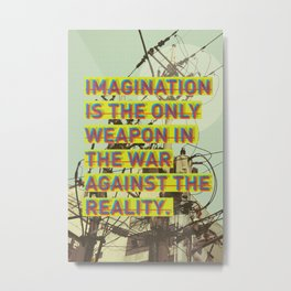 IMAGINATION IS THE ONLY WEAPON Metal Print