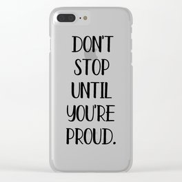 Don't stop until you're proud Clear iPhone Case
