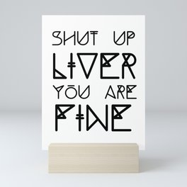Shut Up Liver You Are Fine - Funny Saying Mini Art Print