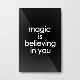 Magic is believing in you Metal Print