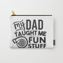 My dad taught me the fun stuff Carry-All Pouch