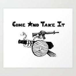 Come and Take It Art Print