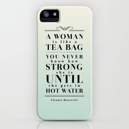 Strong Tea - Eleanor Roosevelt Quote iPhone Case