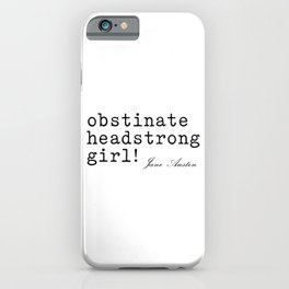 Obstinate Headstrong Girl! - Jane Austen iPhone Case