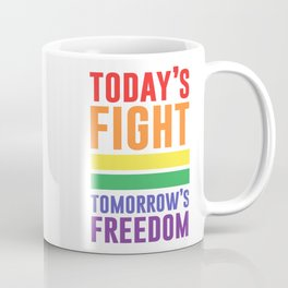 Today's Fight Tomorrow's Freedom LGBT Quote Coffee Mug