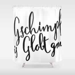 Austria : Ned Gscmimpft is Globt gnuag! Shower Curtain