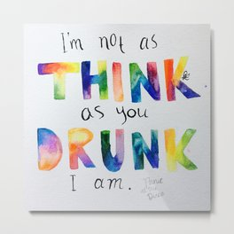 "Panic! at the Disco lyrics ""I'm not as think as you drunk I am"" Metal Print"