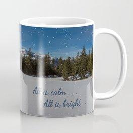 All is calm . . .  All is bright . . .   Coffee Mug