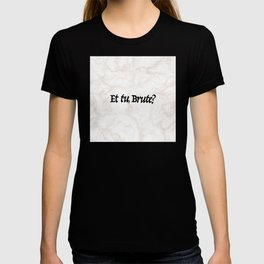 """""""Et tu, Brute?"""" Julius Caesar's Last Words T-shirt"""