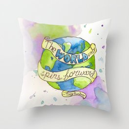 The World Only Spins Forward Throw Pillow