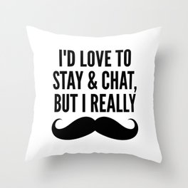I'd Love to Stay and Chat, But I Really Mustache Must Dash Throw Pillow