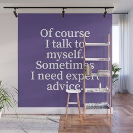 Of Course I Talk To Myself. Sometimes I Need Expert Advice. (Ultra Violet) Wall Mural