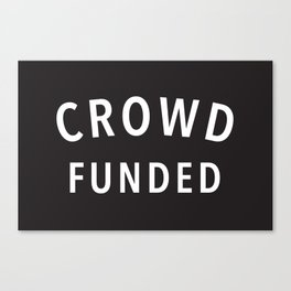 Crowd Funded Canvas Print