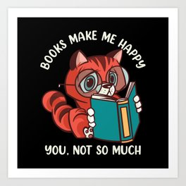 Books Make me Happy you, not so Much Art Print