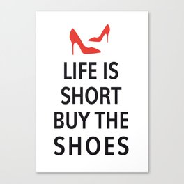 Life is short, buy the shoes Canvas Print