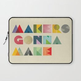 Makers Gonna Make Laptop Sleeve