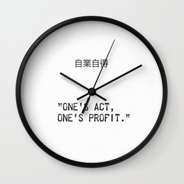 """One's act, one's profit."" - ""you reap what you sow"" Wall Clock"