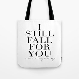 LOVE IS SWEET, I Still Fall For You Everyday,Gift For Her,Darling Gift,Love Art,Love Quote,Anniversa Tote Bag