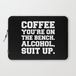 Alcohol, Suit Up Funny Quote Laptop Sleeve
