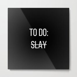 To Do: Slay Metal Print