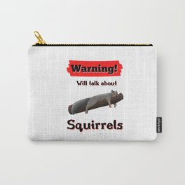 Warning Will Talk About Squirrels Carry-All Pouch