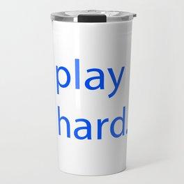 play hard. Travel Mug
