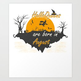 Halloqueens are born in August Funny Gifts Art Print