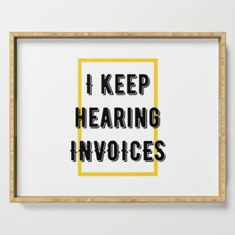 I keep hearing invoices Serving Tray
