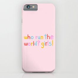 Who Run The World? Girls! iPhone Case
