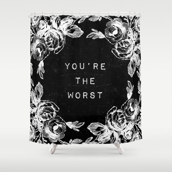 YOU'RE THE WORST Shower Curtain